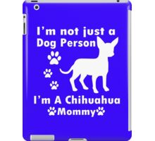 im not just a dog person im a chihuahua mommy geek funny nerd iPad Case/Skin