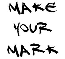 Make Your Mark Photographic Print