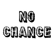 No Chance Photographic Print