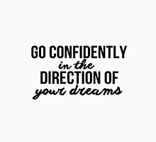 Go confidently in the direction of your dreams. Unisex T-Shirt