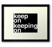 Keep On Keeping On Framed Print