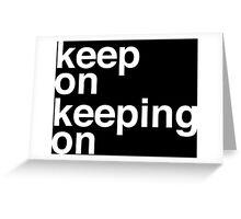 Keep On Keeping On Greeting Card