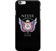 Never Underestimate The Power Of Felder - Tshirts & Accessories iPhone Case/Skin