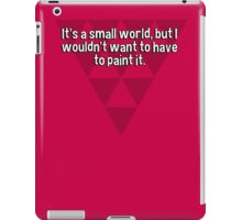 It's a small world' but I wouldn't want to have to paint it. iPad Case/Skin