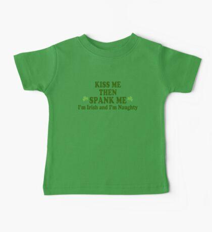 "Funny St Patrick's Day ""Kiss Me Then Spank Me - I'm Irish & I'm Naughty"" Baby Tee"