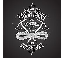 it is not the mountains we conquer Photographic Print