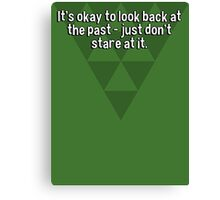 It's okay to look back at the past - just don't stare at it. Canvas Print