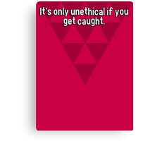 It's only unethical if you get caught. Canvas Print
