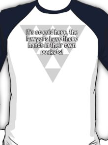 It's so cold here' the lawyers have there hands in their own pockets!  T-Shirt