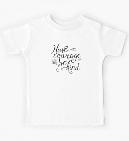 Have Courage and Be Kind (BW) Kids Tee