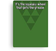 It's the squeaky wheel that gets the grease. Canvas Print