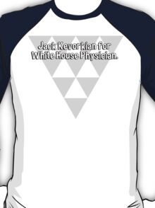 Jack Kevorkian for White House Physician. T-Shirt