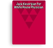 Jack Kevorkian for White House Physician. Canvas Print