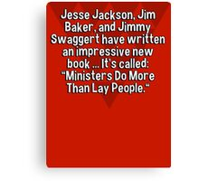 "Jesse Jackson' Jim Baker' and Jimmy Swaggert have written an impressive new book ... It's called: ""Ministers Do More Than Lay People."" Canvas Print"