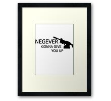 NEGEVer gonna give you up Framed Print