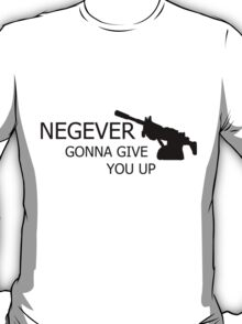 NEGEVer gonna give you up T-Shirt