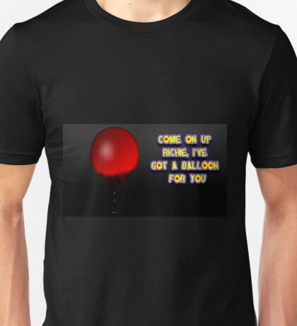 Come on up Richie, I've got a balloon for you Unisex T-Shirt