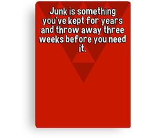 Junk is something you've kept for years and throw away three weeks before you need it. Canvas Print