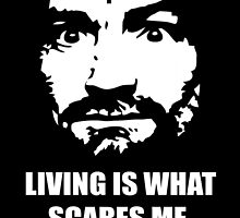 Charles Manson - Manson Family - Living is what scares me. Dying is easy. by Charles Manson