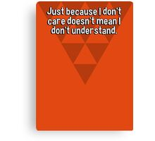 Just because I don't care doesn't mean I don't understand. Canvas Print