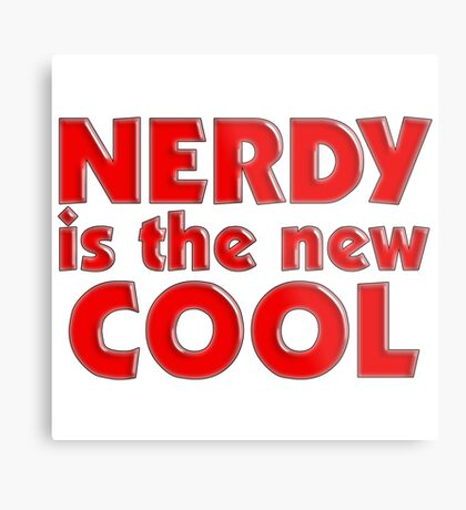 Nerdy is the new cool Metal Print