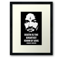 Charles Manson - Manson Family - Death is the greatest form of love Framed Print