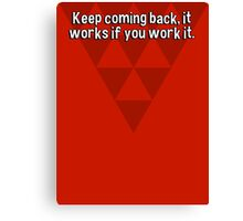 Keep coming back' it works if you work it. Canvas Print
