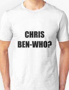 Chris Ben-who? Unisex T-Shirt