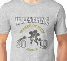 WRESTLING – MAKER OF MEN SINCE 3000BC Unisex T-Shirt