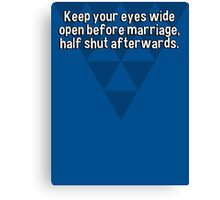 Keep your eyes wide open before marriage' half shut afterwards. Canvas Print