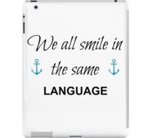 We all smile in the same language. iPad Case/Skin