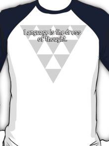 Language is the dress of thought. T-Shirt