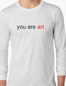 You Are Art Long Sleeve T-Shirt