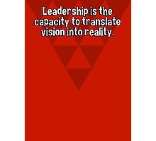 Leadership is the capacity to translate vision into reality. Photographic Print