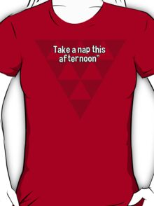 Learn from the pastLive for todayLook for tomorrowTake a nap this afternoon T-Shirt