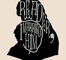 Reader, I Married Him - Print / Shirt / Iphone / Ipod / Ipad by swelldame