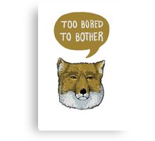 Too Bored To Bother Canvas Print