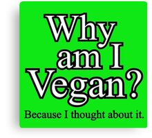 Why am I Vegan? (white text) Canvas Print