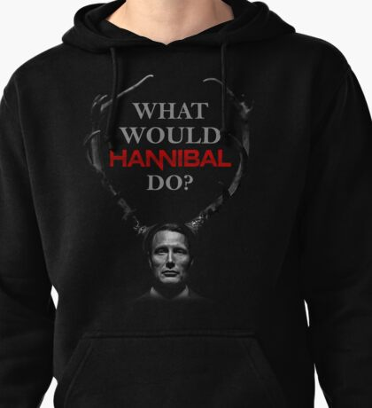 What would Hannibal do? Pullover Hoodie