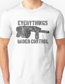 everythings under control T-Shirt