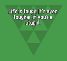 Life is tough. It's even tougher if you're stupid. by margdbrown
