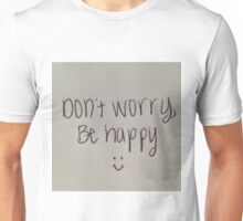 Dont Worry Be Happy :0) Unisex T-Shirt