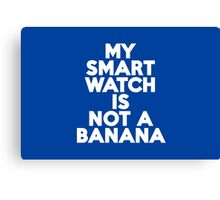 My smartwatch is not a banana Canvas Print