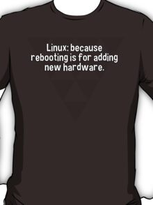 Linux: because rebooting is for adding new hardware. T-Shirt