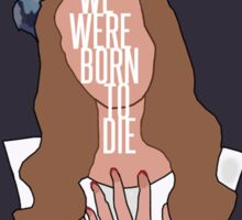 We Were Born To Die [ Ipod / Iphone / Ipad / Print ] Sticker