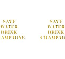 Save Water Drink Champagne - Faux Gold Foil by mystylerepublic