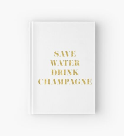 Save Water Drink Champagne - Faux Gold Foil Hardcover Journal