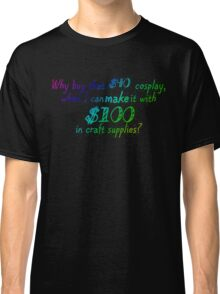 Why Buy...When you can MAKE? Classic T-Shirt