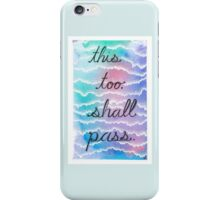 This too, shall pass. iPhone Case/Skin