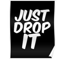 Just Drop It Poster